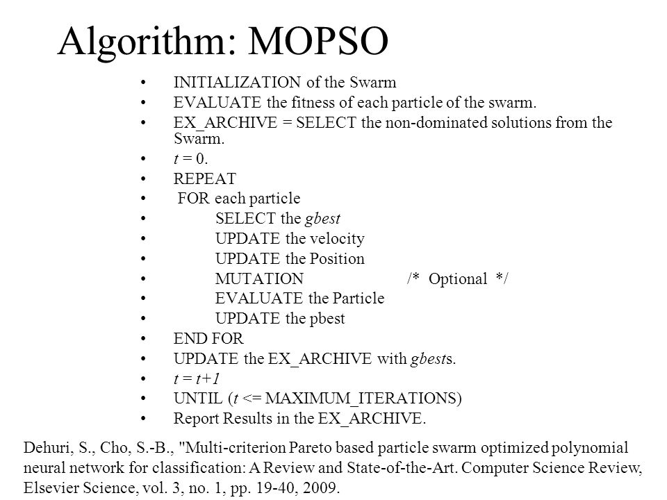 Algorithm: MOPSO INITIALIZATION of the Swarm EVALUATE the fitness of each particle of the swarm.