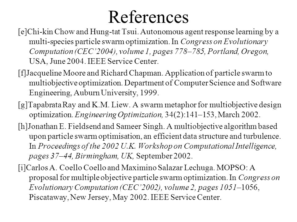 References [e]Chi-kin Chow and Hung-tat Tsui. Autonomous agent response learning by a multi-species particle swarm optimization. In Congress on Evolut