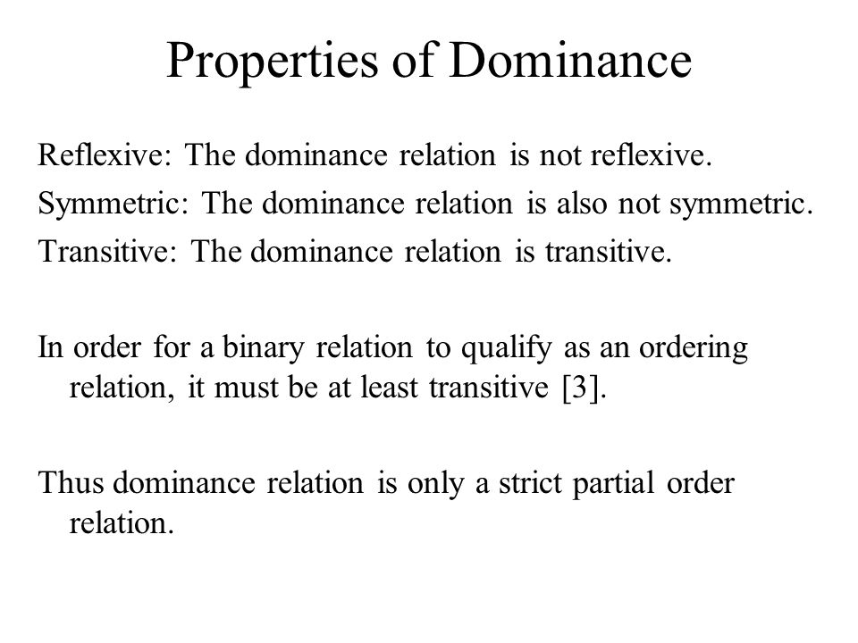 Properties of Dominance Reflexive: The dominance relation is not reflexive. Symmetric: The dominance relation is also not symmetric. Transitive: The d