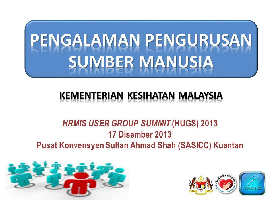 HRMIS USER GROUP SUMMIT (HUGS) 2013 17 Disember 2013 Pusat Konvensyen Sultan Ahmad Shah (SASICC) Kuantan