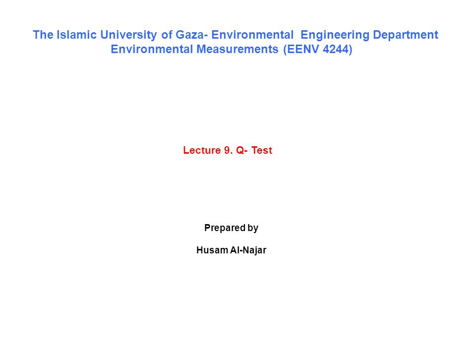Lecture 9. Q- Test The Islamic University of Gaza- Environmental Engineering Department Environmental Measurements (EENV 4244) Prepared by Husam Al-Na