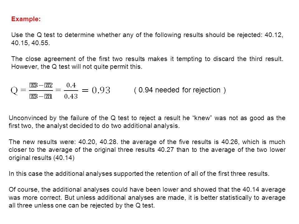 Example: Use the Q test to determine whether any of the following results should be rejected: 40.12, 40.15, 40.55.