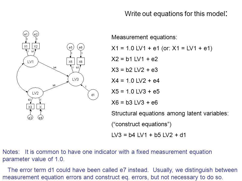 Measurement equations: X1 = 1.0 LV1 + e1 (or: X1 = LV1 + e1) X2 = b1 LV1 + e2 X3 = b2 LV2 + e3 X4 = 1.0 LV2 + e4 X5 = 1.0 LV3 + e5 X6 = b3 LV3 + e6 St