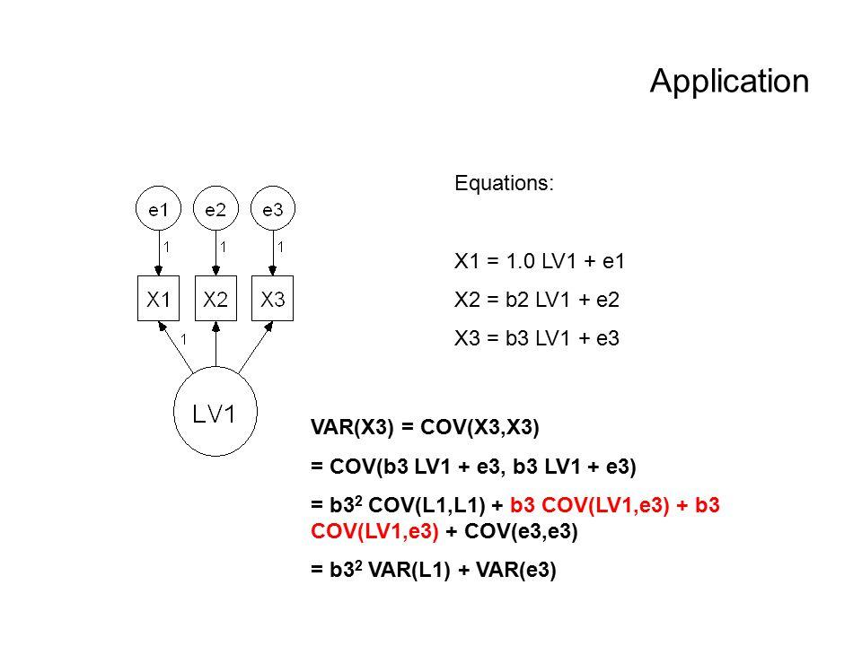Application Equations: X1 = 1.0 LV1 + e1 X2 = b2 LV1 + e2 X3 = b3 LV1 + e3 VAR(X3) = COV(X3,X3) = COV(b3 LV1 + e3, b3 LV1 + e3) = b3 2 COV(L1,L1) + b3