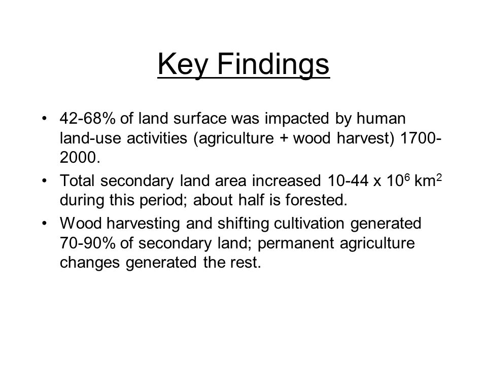 Key Findings 42-68% of land surface was impacted by human land-use activities (agriculture + wood harvest) 1700- 2000.