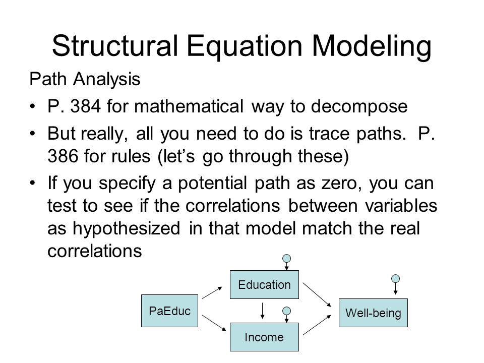 Structural Equation Modeling Path Analysis P. 384 for mathematical way to decompose But really, all you need to do is trace paths. P. 386 for rules (l