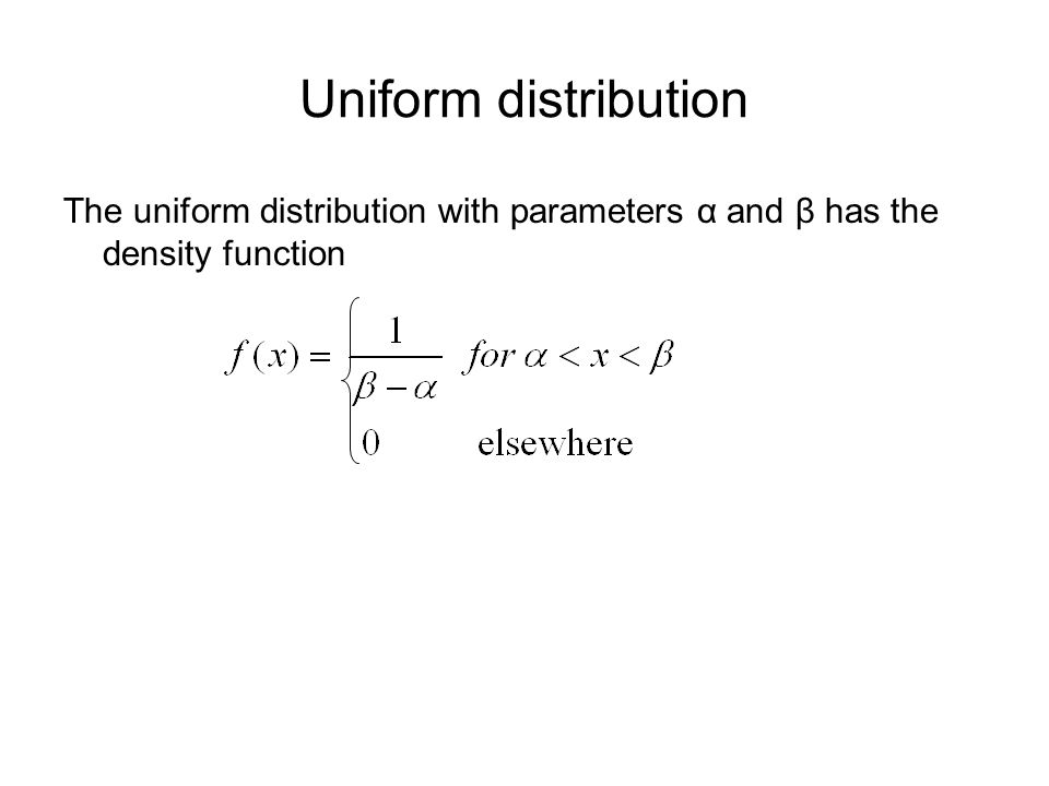 Uniform distribution The uniform distribution with parameters α and β has the density function