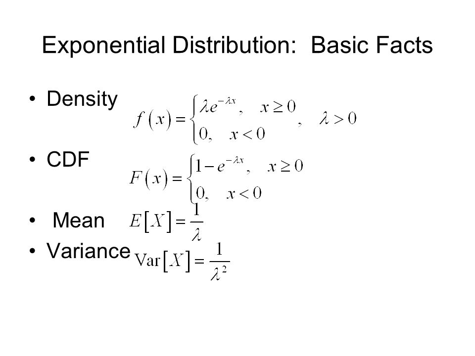 Exponential Distribution: Basic Facts Density CDF Mean Variance