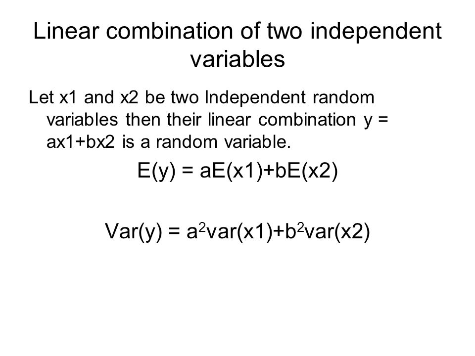 Linear combination of two independent variables Let x1 and x2 be two Independent random variables then their linear combination y = ax1+bx2 is a rando