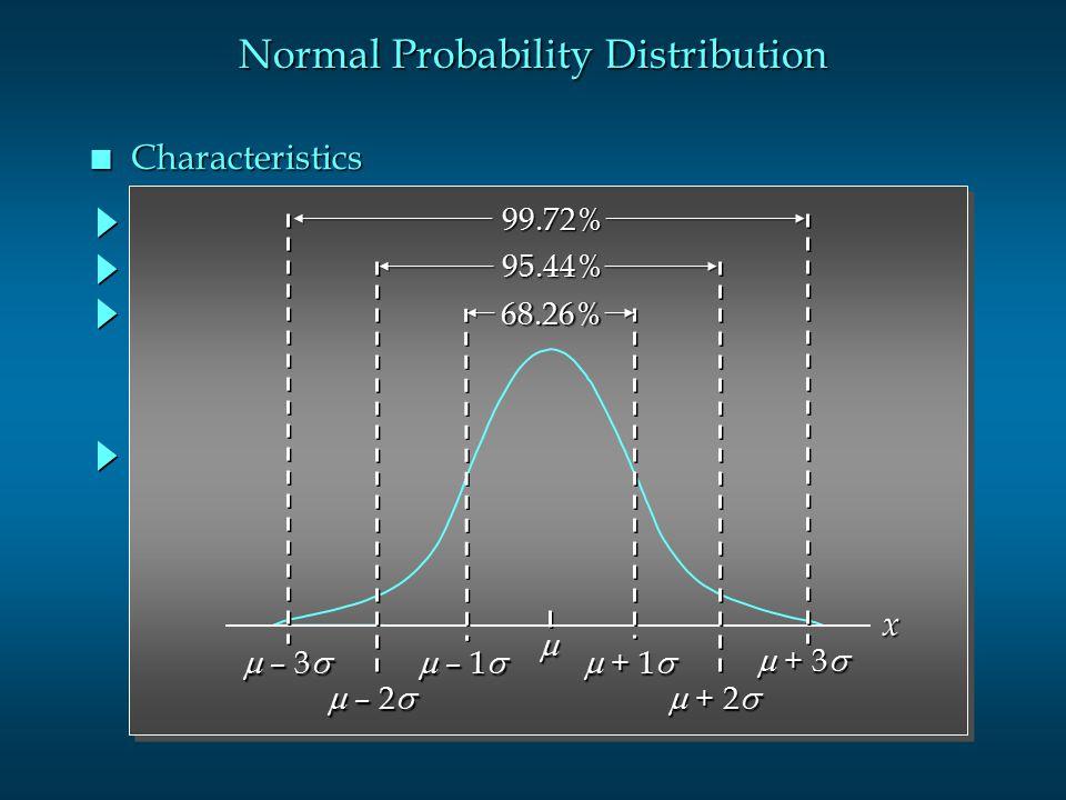 Normal Probability Distribution n Characteristics x  – 3   – 1   – 2   + 1   + 2   + 3  68.26% 95.44% 99.72%