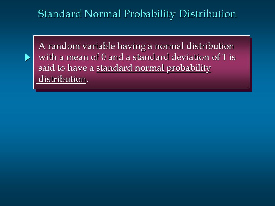 Standard Normal Probability Distribution A random variable having a normal distribution A random variable having a normal distribution with a mean of