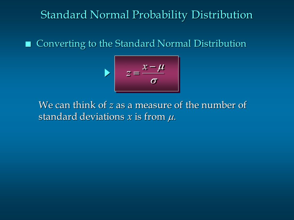 n Converting to the Standard Normal Distribution Standard Normal Probability Distribution We can think of z as a measure of the number of standard dev
