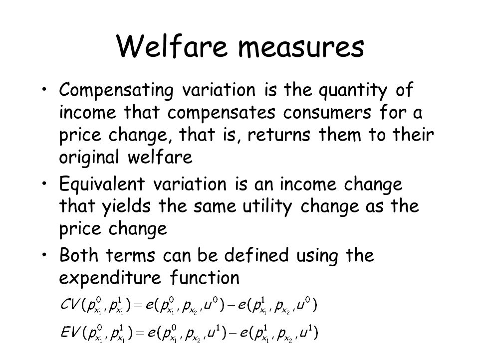 Welfare measures Compensating variation is the quantity of income that compensates consumers for a price change, that is, returns them to their origin