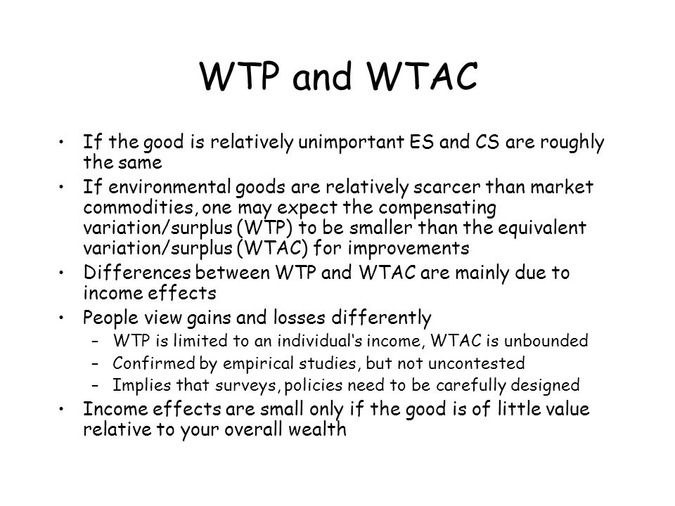 WTP and WTAC If the good is relatively unimportant ES and CS are roughly the same If environmental goods are relatively scarcer than market commoditie