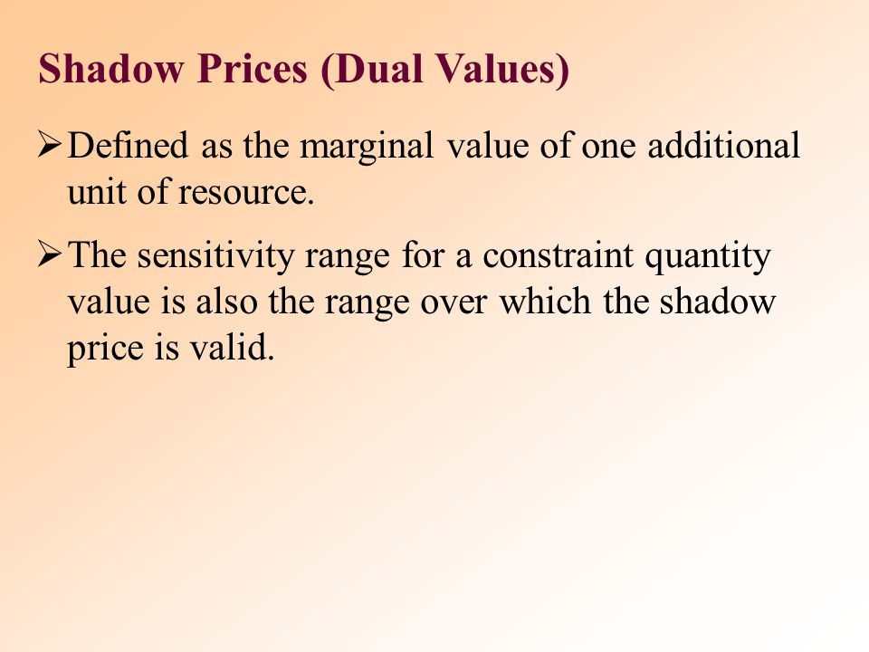 Changes in Right-hand-side (RHS) & Shadow Prices RHS of Binding Constraint - If RHS of non-redundant constraint changes, size of feasible region chang