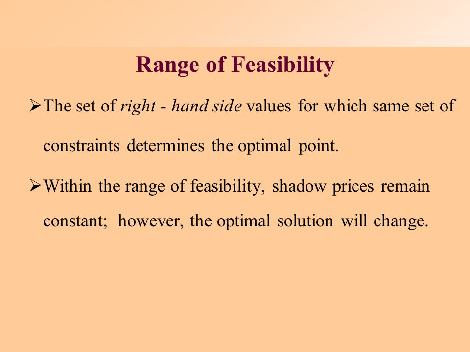 Defined as the marginal value of one additional unit of resource.  The sensitivity range for a constraint quantity value is also the range over whi