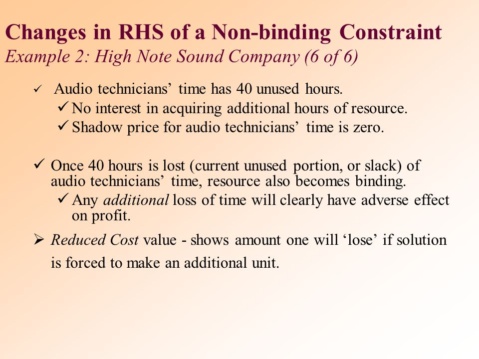 Changes in Right-Hand-Side (RHS)  In case of electrician hours Shadow Price is $30.  For each additional hour of electrician time that firm can incr
