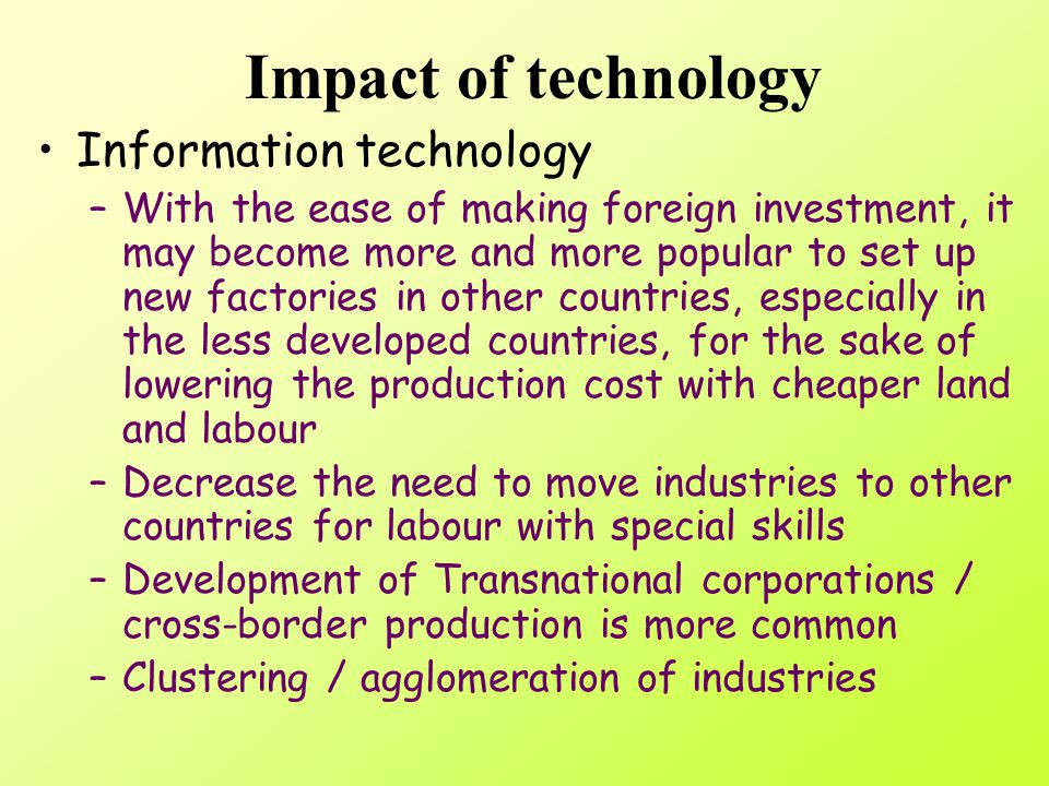 Impact of information technology Promotion of world trade Better monitoring of investment Mobility of capital is greater Lean production method and Ju