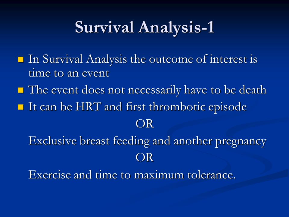 Survival Analysis-2 Studying time to an event poses two difficulties: Time interval can vary from one subject to another.