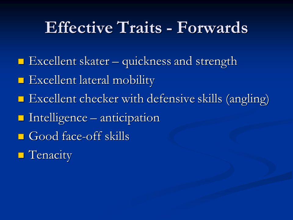 Effective Traits - Forwards Excellent skater – quickness and strength Excellent skater – quickness and strength Excellent lateral mobility Excellent l