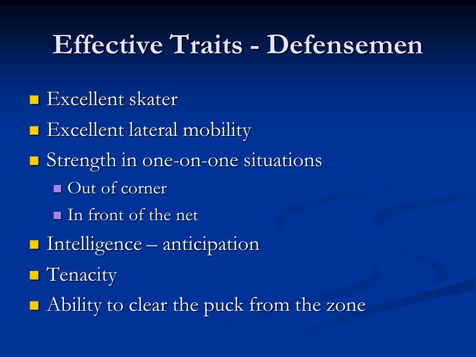 Effective Traits - Defensemen Excellent skater Excellent skater Excellent lateral mobility Excellent lateral mobility Strength in one-on-one situation