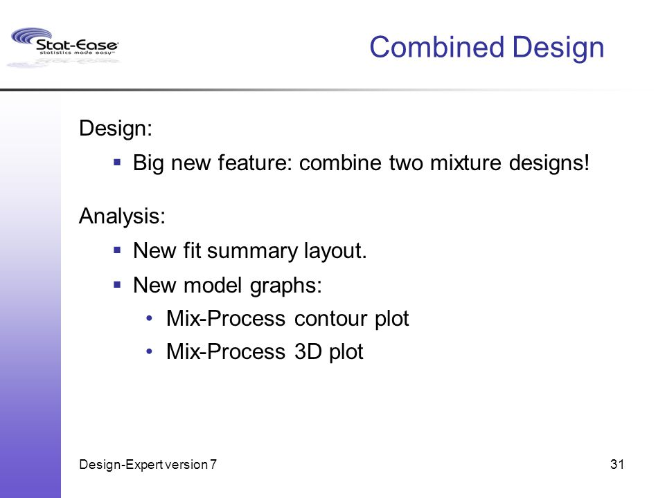 Design-Expert version 731 Combined Design Design:  Big new feature: combine two mixture designs.