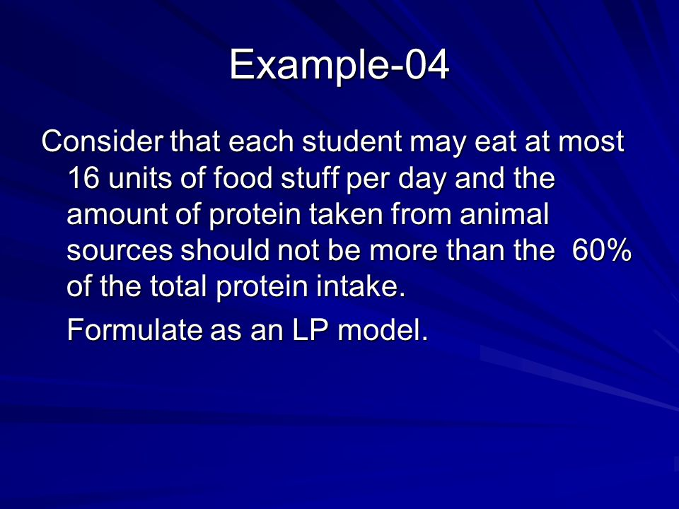 Example-04 Consider that each student may eat at most 16 units of food stuff per day and the amount of protein taken from animal sources should not be