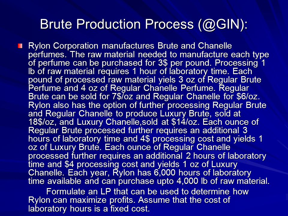 Brute Production Process (@GIN): Rylon Corporation manufactures Brute and Chanelle perfumes. The raw material needed to manufacture each type of perfu