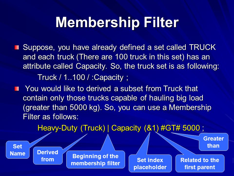Membership Filter Suppose, you have already defined a set called TRUCK and each truck (There are 100 truck in this set) has an attribute called Capaci