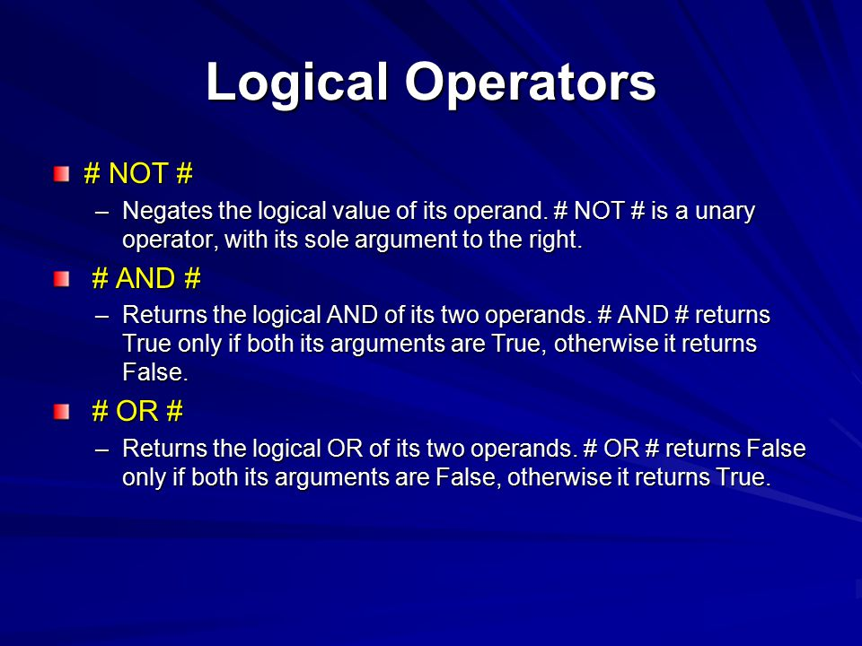 Logical Operators # NOT # –Negates the logical value of its operand. # NOT # is a unary operator, with its sole argument to the right. # AND # # AND #