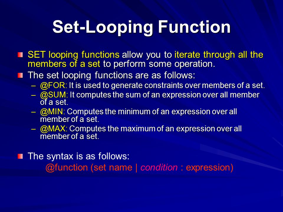 Set-Looping Function SET looping functions allow you to iterate through all the members of a set to perform some operation. The set looping functions