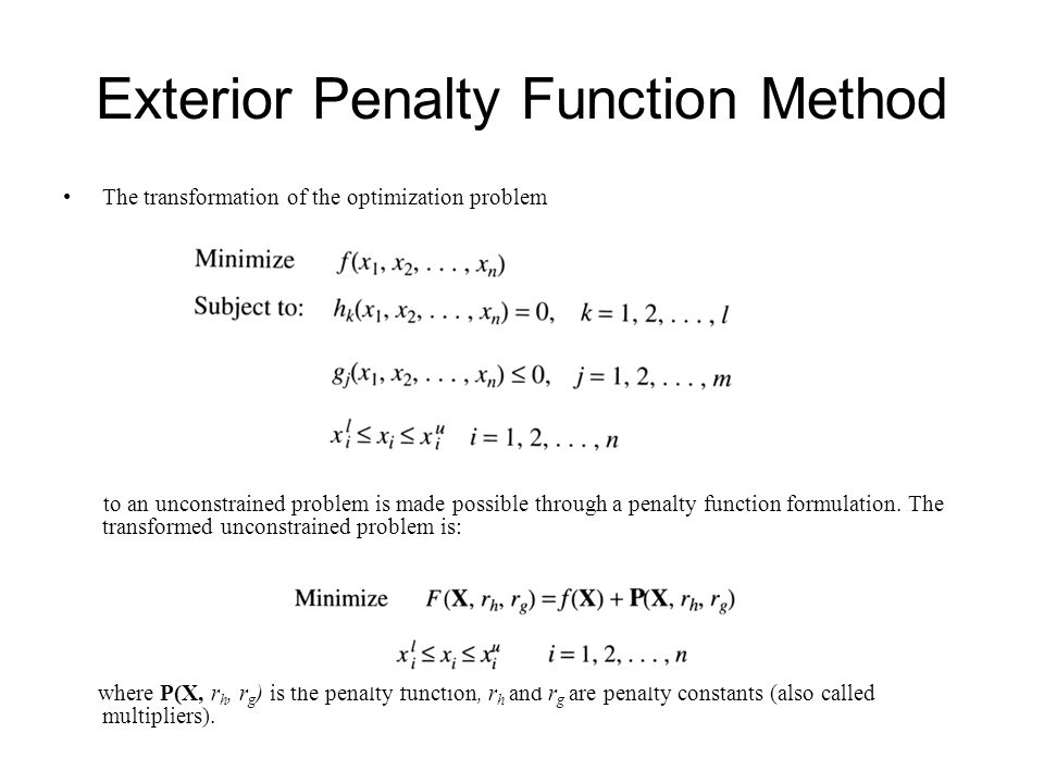 The transformation of the optimization problem to an unconstrained problem is made possible through a penalty function formulation. The transformed un