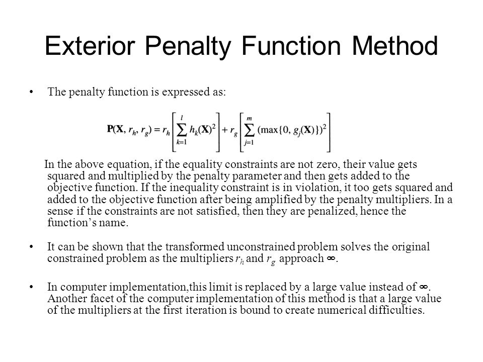 The penalty function is expressed as: In the above equation, if the equality constraints are not zero, their value gets squared and multiplied by the