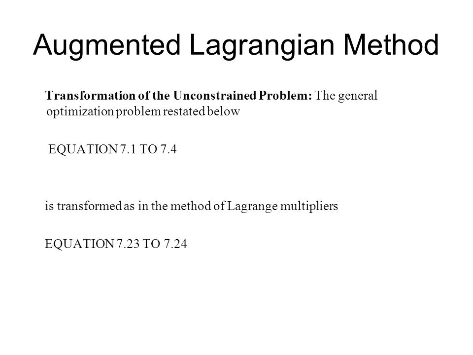 Augmented Lagrangian Method Transformation of the Unconstrained Problem: The general optimization problem restated below EQUATION 7.1 TO 7.4 is transf