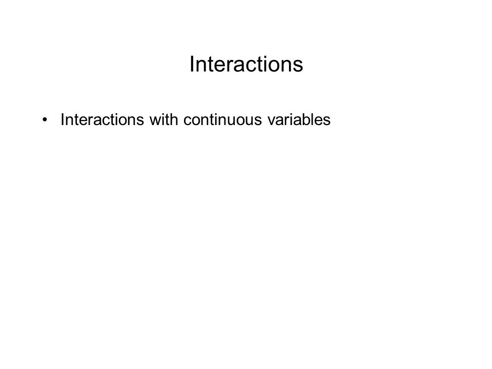 Interactions Interactions with continuous variables