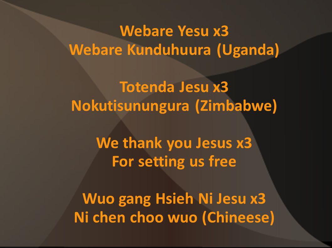 Terimakasih Yesus x3 Karena menyelamatkan kita(Indonesia) Ye da wase Yesu x3 Se W agye yen nkwa(Twi) Ahsante yesux3 Kwa kuniweka huru(Swahili)