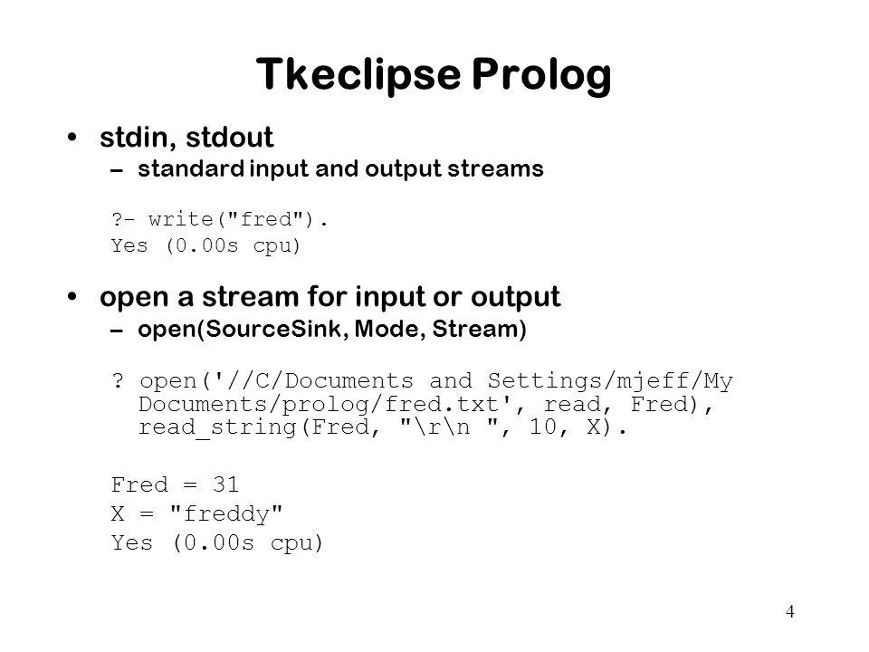 4 Tkeclipse Prolog stdin, stdout –standard input and output streams - write( fred ).