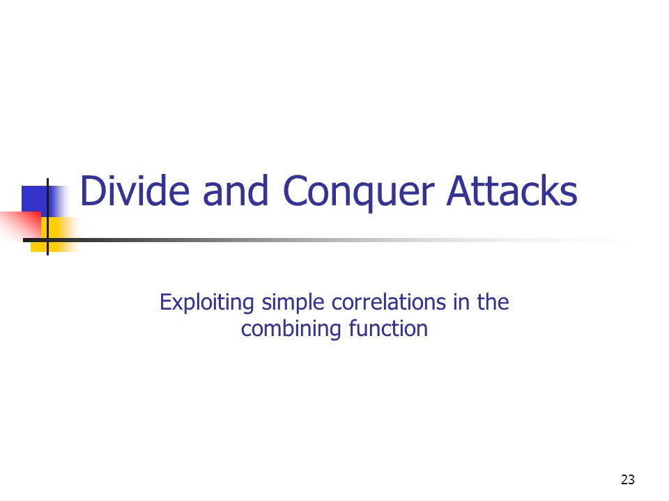 23 Divide and Conquer Attacks Exploiting simple correlations in the combining function