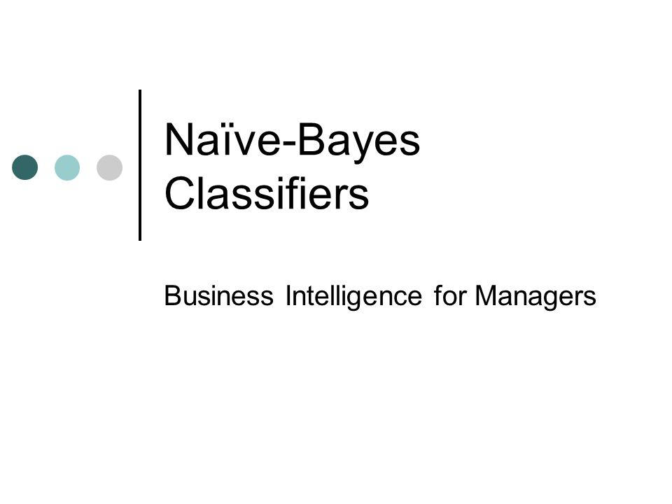 Naïve-Bayes Classifiers Business Intelligence for Managers