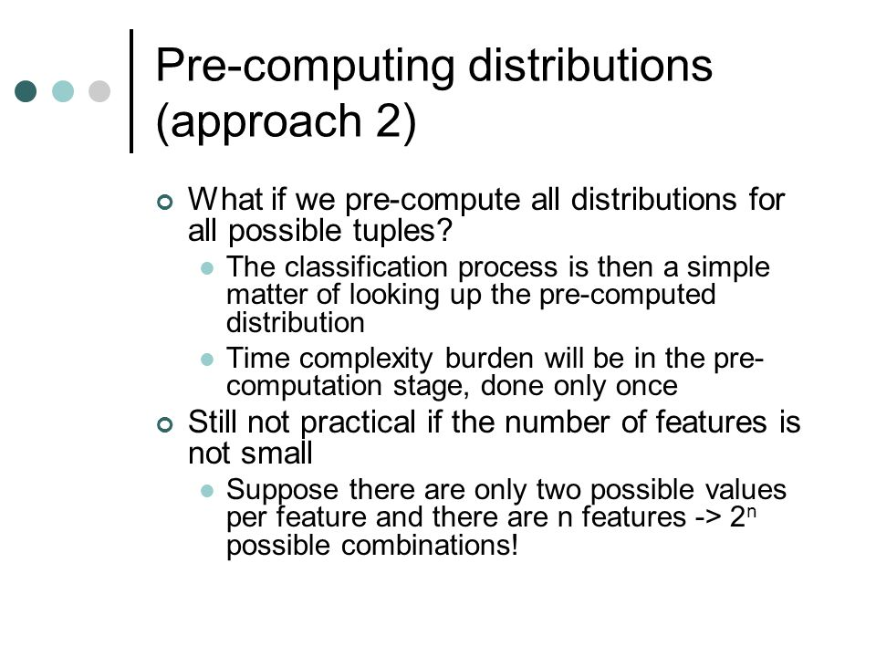 Pre-computing distributions (approach 2) What if we pre-compute all distributions for all possible tuples.