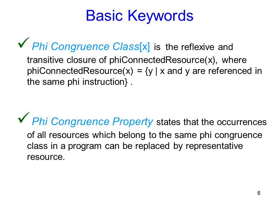 6 Phi Congruence Class[x] is the reflexive and transitive closure of phiConnectedResource(x), where phiConnectedResource(x) = {y | x and y are referenced in the same phi instruction}.