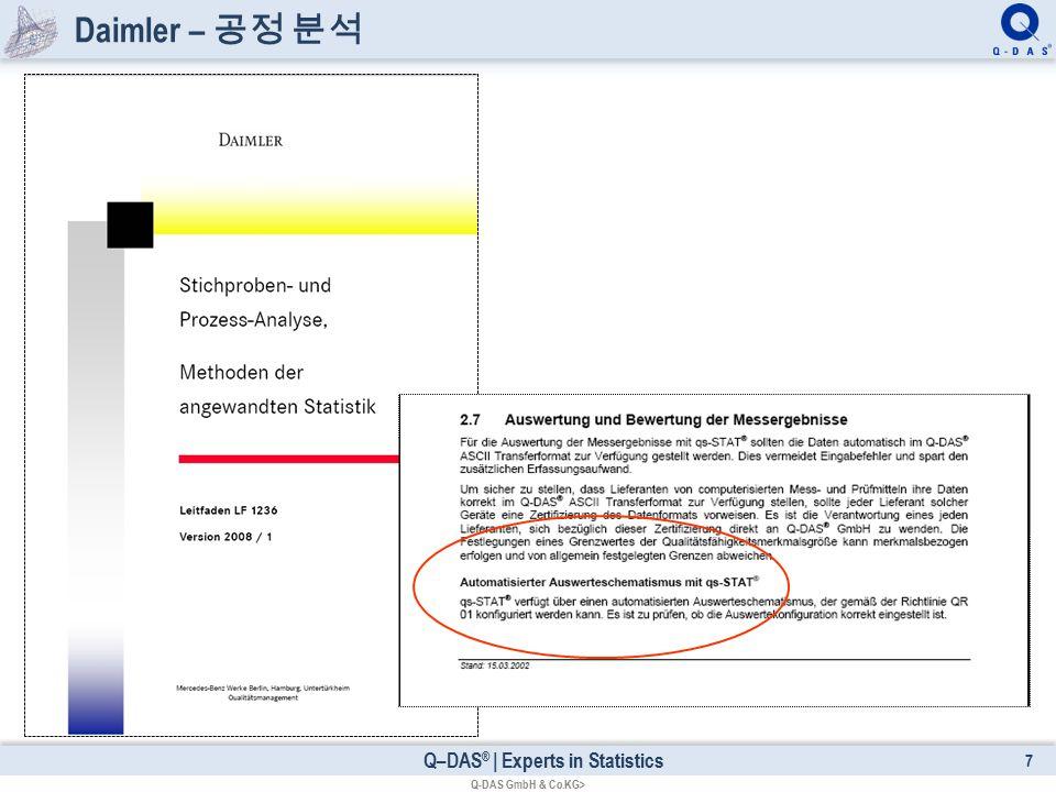 Q–DAS ® | Experts in Statistics Daimler – 공정 분석 7 Q-DAS GmbH & Co.KG>