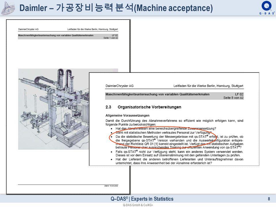 Q–DAS ® | Experts in Statistics Daimler – 가공장비 능력 분석 (Machine acceptance) 8 Q-DAS GmbH & Co.KG>