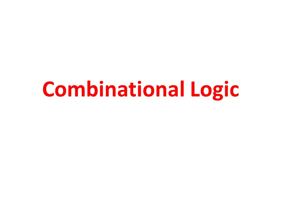 VERILOG: Synthesis - Combinational Logic Combination logic function can be expressed as: logic_output(t) = f(logic_inputs(t))  Rules  Avoid technology dependent modeling; i.e.
