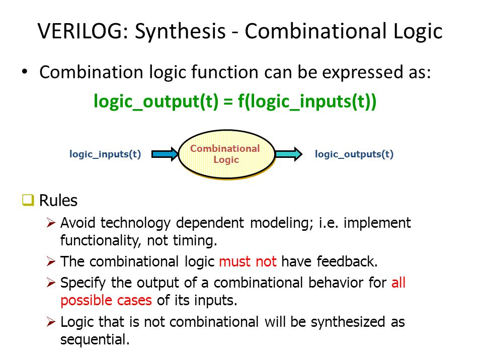 Registered Combinational Logic Combinational logic that is included in a synchronous behavior will be synthesized with registered output.