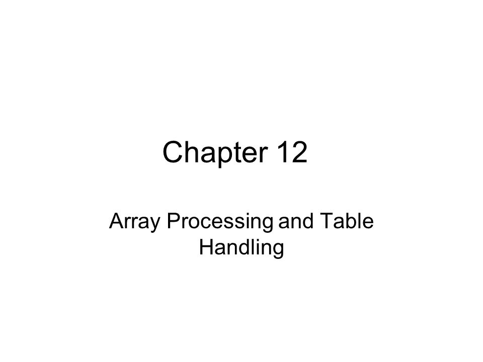 Chapter 12 Array Processing and Table Handling
