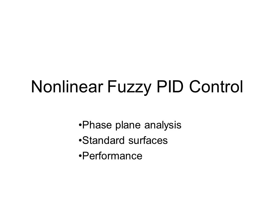 Nonlinear Fuzzy PID Control Phase plane analysis Standard surfaces Performance
