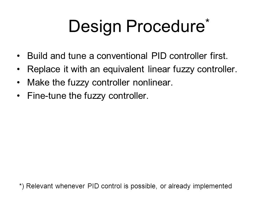 Design Procedure * Build and tune a conventional PID controller first.