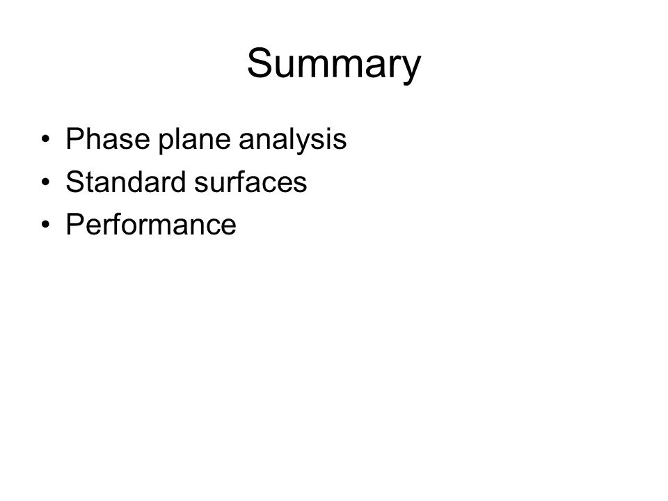 Summary Phase plane analysis Standard surfaces Performance
