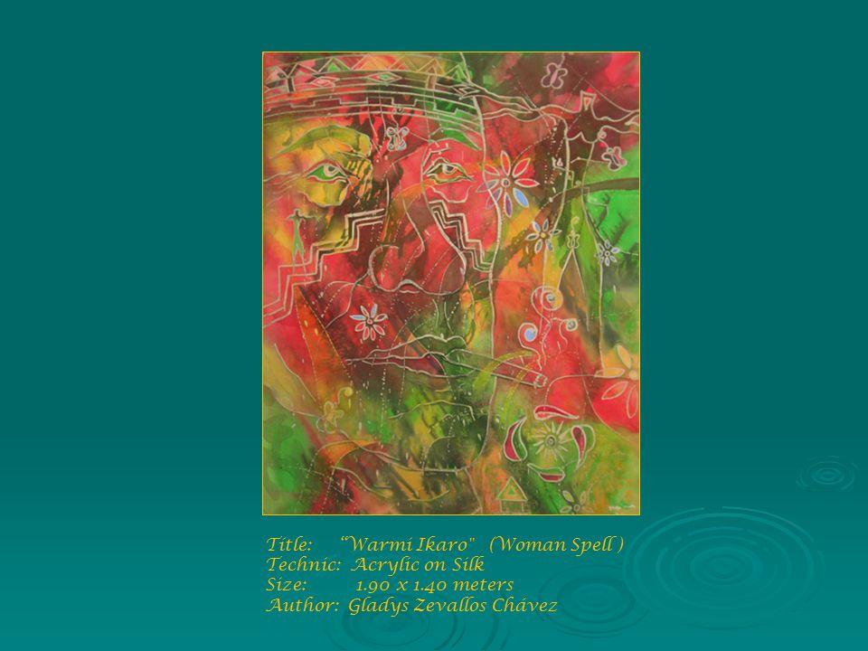 Títle: Warmi Ikaro (Woman Spell ) Technic: Acrylic on Silk Size: 1.90 x 1.40 meters Author: Gladys Zevallos Chávez